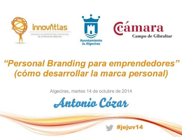 """""""Personal Branding para emprendedores""""  (cómo desarrollar la marca personal)  Algeciras, martes 14 de octubre de 2014  1"""