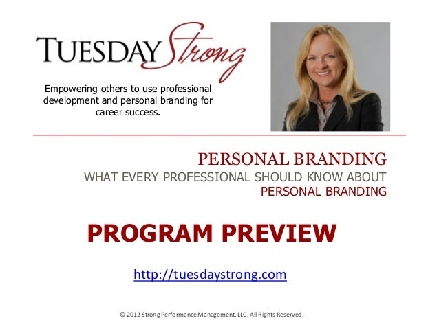 PERSONAL BRANDING WHAT EVERY PROFESSIONAL SHOULD KNOW ABOUT PERSONAL BRANDING Empowering others to use professional develo...