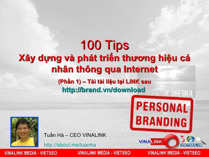 100 TipsXây dựng và phát triển thương hiệu cá      nhân thông qua Internet          (Phần 1) – Tải tài liệu tại LINK sau  ...