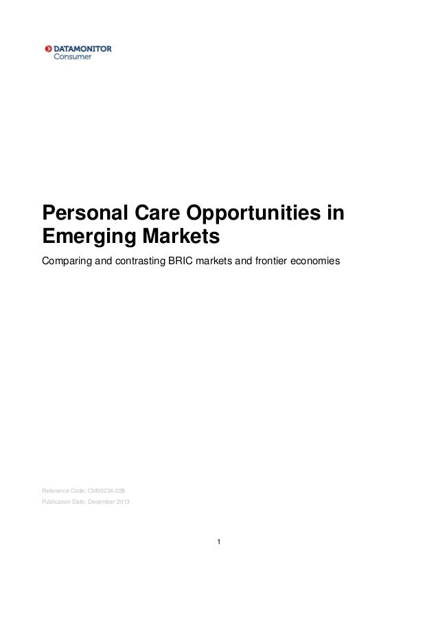 1 Personal Care Opportunities in Emerging Markets Comparing and contrasting BRIC markets and frontier economies Reference ...