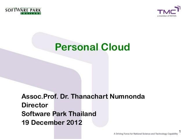 Personal CloudAssoc.Prof. Dr. Thanachart NumnondaDirectorSoftware Park Thailand19 December 2012                           ...