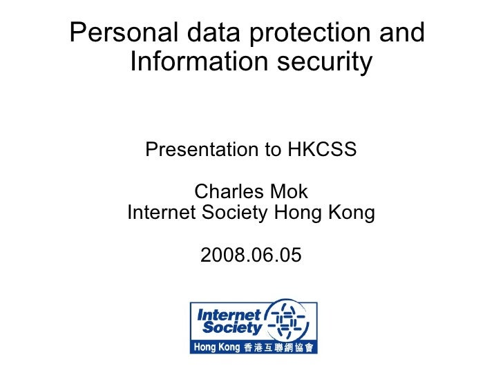 Personal data protection and  Information security Presentation to HKCSS Charles Mok Internet Society Hong Kong 2008.06.05