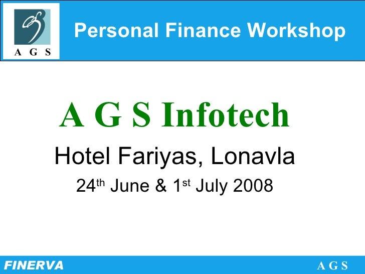 Personal Finance Workshop A G S Infotech Hotel Fariyas, Lonavla 24 th  June & 1 st  July 2008