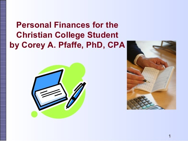 Personal Finances for the Christian College Studentby Corey A. Pfaffe, PhD, CPA                               1