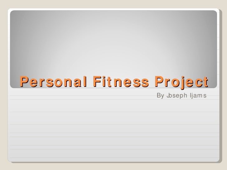 Personal Fitness Project By Joseph Ijams