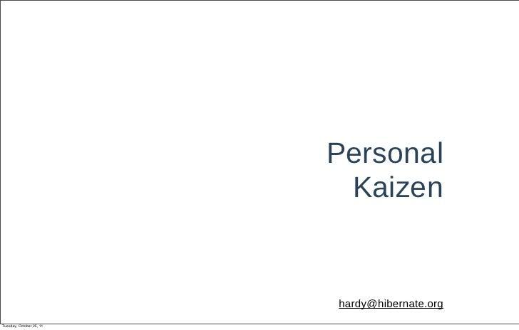 Personal                           Kaizen                          hardy@hibernate.orgTuesday, October 25, 11