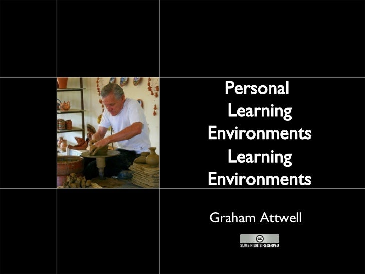 Personal  Learning Environments Learning Environments Graham Attwell