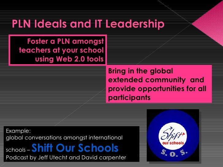 <ul><li>Foster a PLN amongst teachers at your school using Web 2.0 tools </li></ul>Bring in the global extended community ...