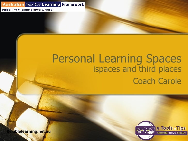 Personal Learning Spaces ispaces and third places Coach Carole