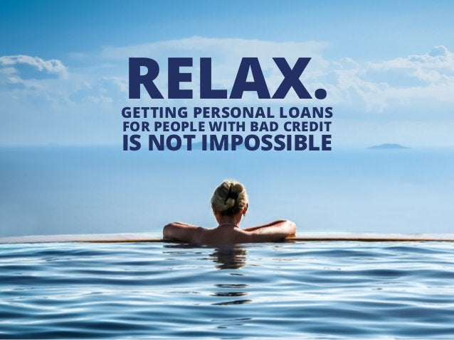 GETTING PERSONAL LOANS FOR PEOPLE WITH BAD CREDIT IS NOT IMPOSSIBLE RELAX.