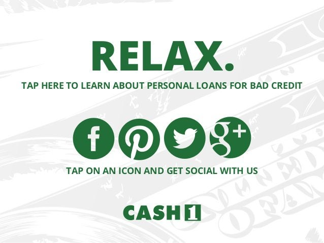 TAP ON AN ICON AND GET SOCIAL WITH US TAP HERE TO LEARN ABOUT PERSONAL LOANS FOR BAD CREDIT RELAX.