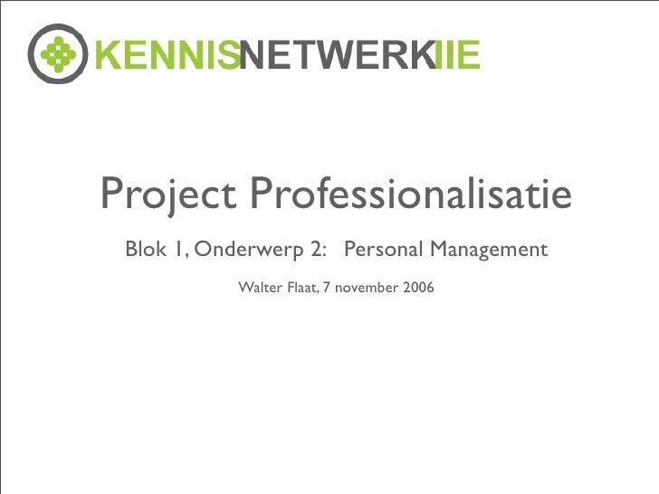 Project Professionalisatie  Blok 1, Onderwerp 2: Personal Management            Walter Flaat, 7 november 2006