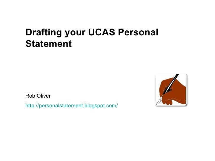 Drafting your UCAS Personal Statement Rob Oliver http ://personalstatement.blogspot.com/