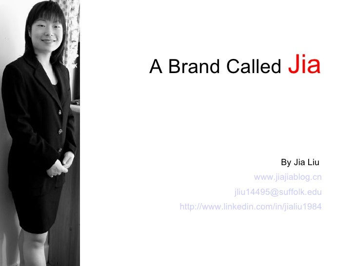 A Brand Called   Jia By Jia Liu   www.jiajiablog.cn [email_address] http://www.linkedin.com/in/jialiu1984