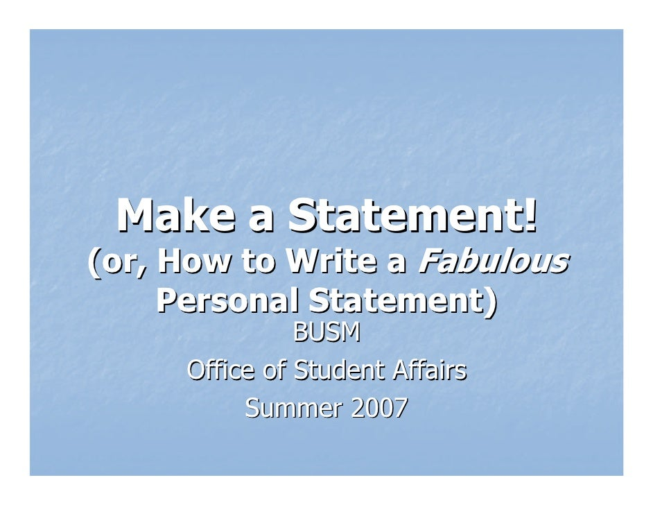 Make a Statement! (or, How to Write a Fabulous      Personal Statement)                BUSM      Office of Student Affairs...