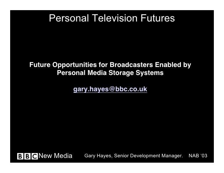 Personal Television Futures    Future Opportunities for Broadcasters Enabled by         Personal Media Storage Systems    ...