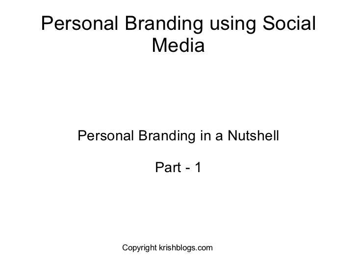 Personal Branding using Social Media Personal Branding in a Nutshell Part - 1