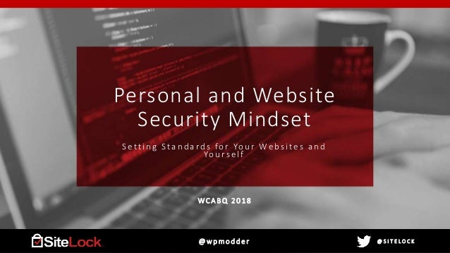 @ S I T E L O C K Personal and Website Security Mindset Setting Standards for Your We bsite s and Yours e lf W C A B Q 2 0...