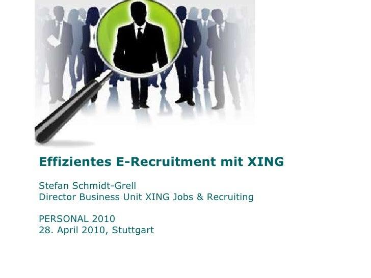 Effizientes E-Recruitment mit XINGStefan Schmidt-GrellDirector Business Unit XING Jobs & RecruitingPERSONAL 2010 28. April...