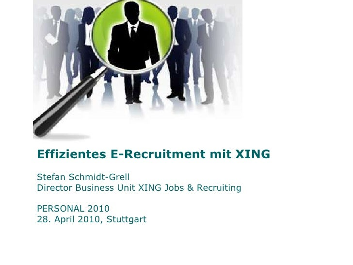 Effizientes E-Recruitment mit XINGStefan Schmidt-GrellDirector Business Unit XING Jobs & RecruitingPERSONAL 2010 28. April...