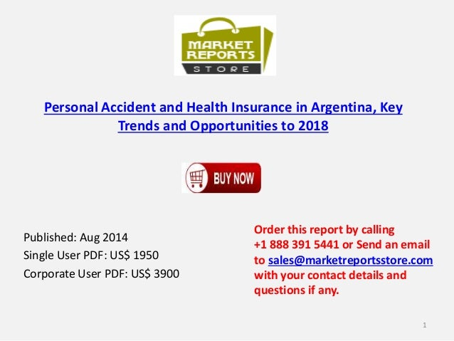 Personal Accident and Health Insurance in Argentina, Key Trends and Opportunities to 2018 Published: Aug 2014 Single User ...