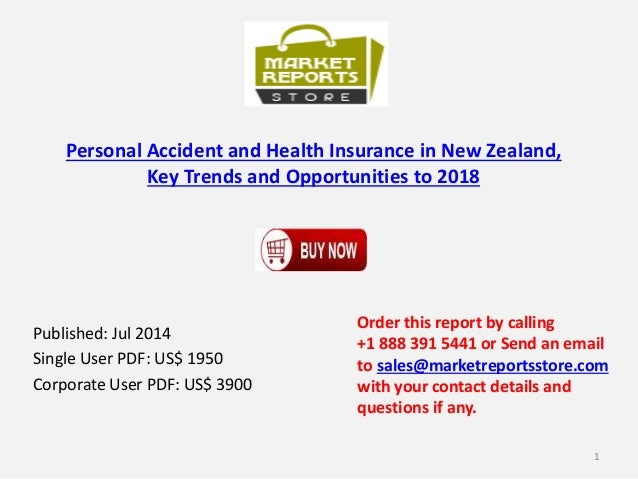 Personal Accident and Health Insurance in New Zealand, Key Trends and Opportunities to 2018 Published: Jul 2014 Single Use...