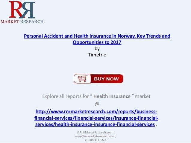 Personal Accident and Health Insurance in Norway, Key Trends and Opportunities to 2017 by Timetric  Explore all reports fo...