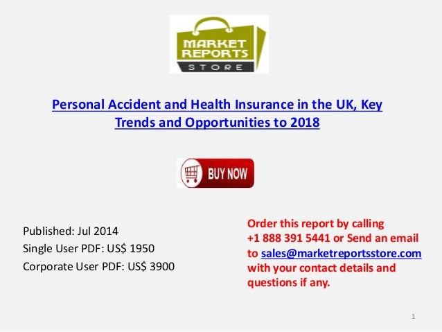Personal Accident and Health Insurance in the UK, Key Trends and Opportunities to 2018 Published: Jul 2014 Single User PDF...