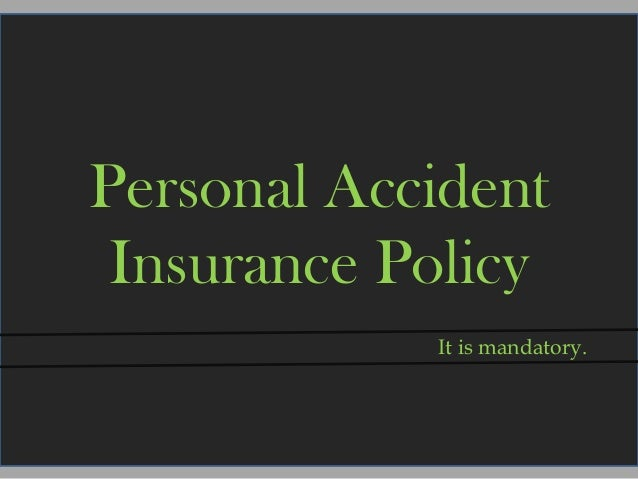 Personal Accident Insurance Policy It is mandatory.