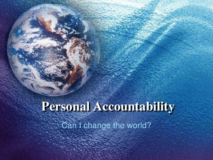 Personal Accountability    Can I change the world?