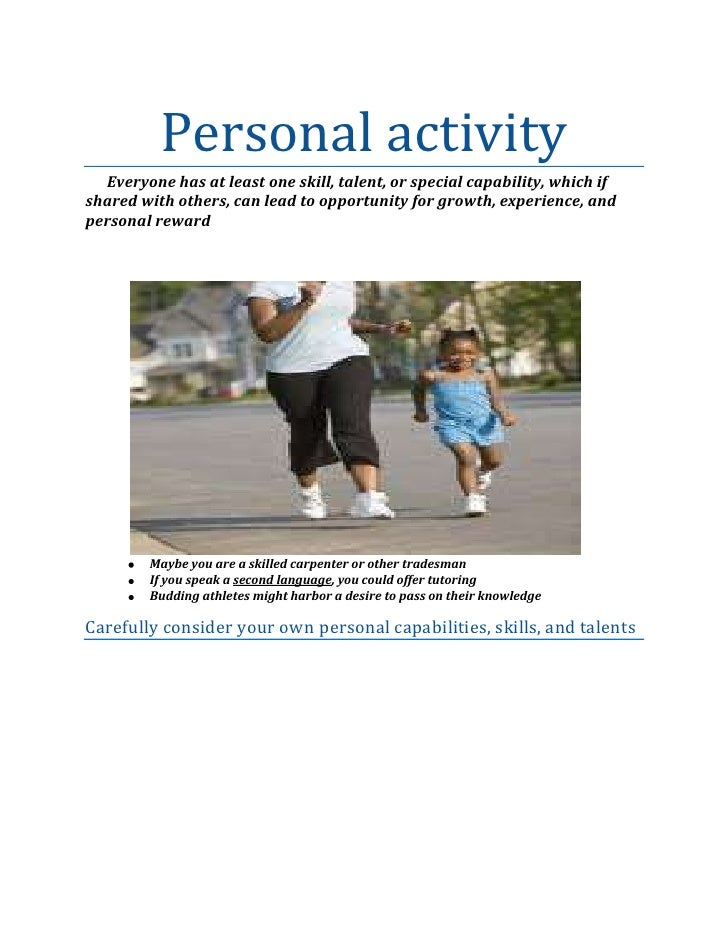 Personal activity<br />Everyone has at least one skill, talent, or special capability, which if shared with others, can le...