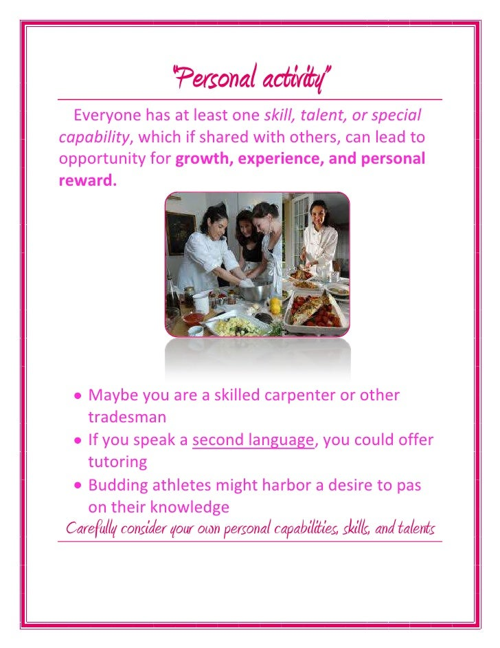 """Personal activity""<br />Everyone has at least one skill, talent, or special capability, which if shared with others, can ..."
