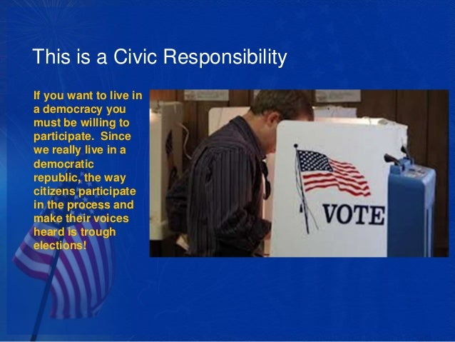 personal and civic responsibilities  election process 17 this is a civic responsibility