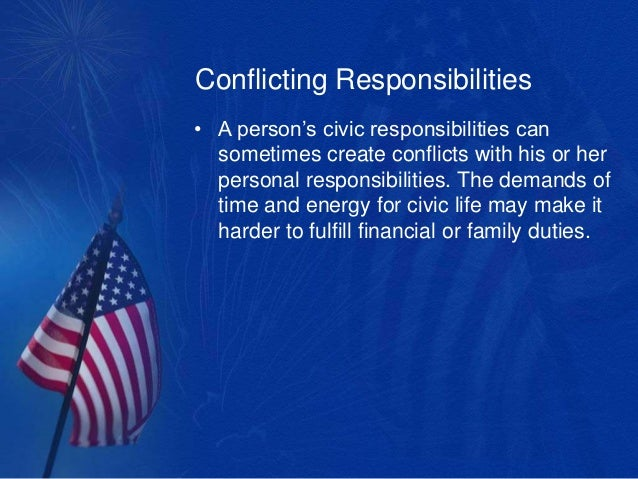 personal and civic responsibilities 5 conflicting responsibilities • a person s civic