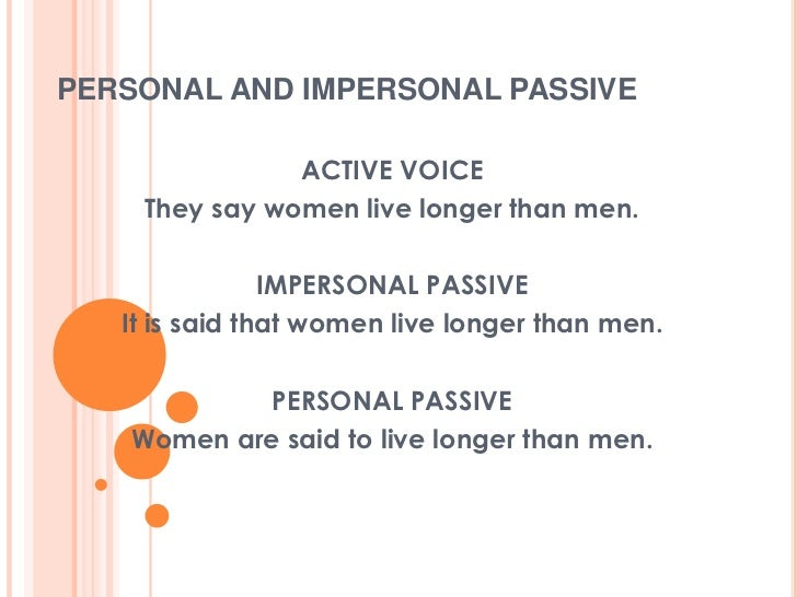 PERSONAL AND IMPERSONAL PASSIVE               ACTIVE VOICE    They say women live longer than men.                IMPERSON...