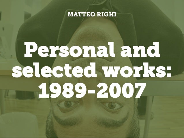 Personal and selected works: 1989-2007 MATTEO RIGHI