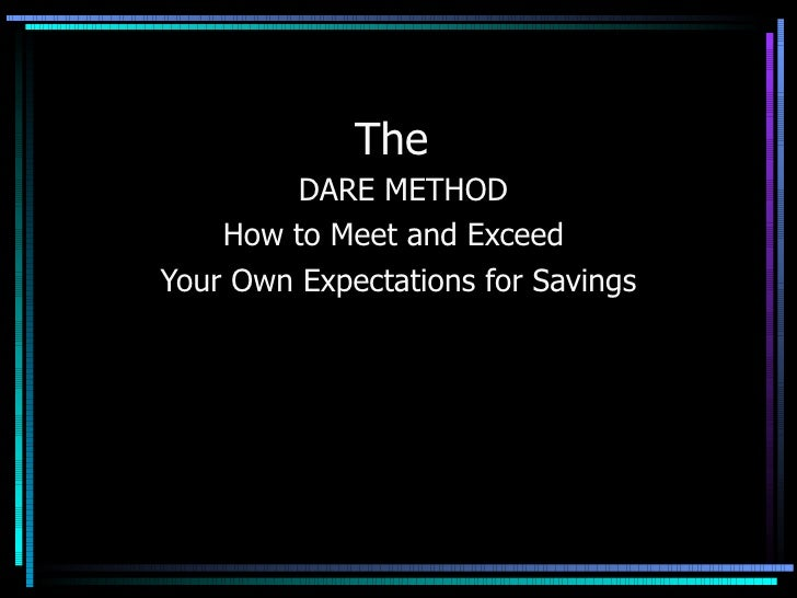 The  DARE METHOD How to Meet and Exceed  Your Own Expectations for Savings