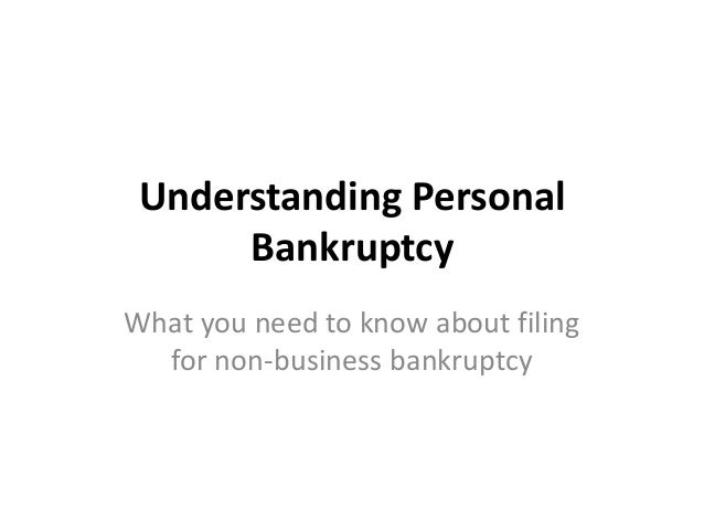 Understanding Personal Bankruptcy What you need to know about filing for non-business bankruptcy