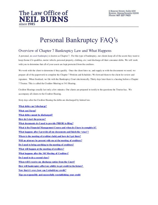 Personal Bankruptcy FAQ's Overview of Chapter 7 Bankruptcy Law and What Happens A personal, no asset bankruptcy is known a...