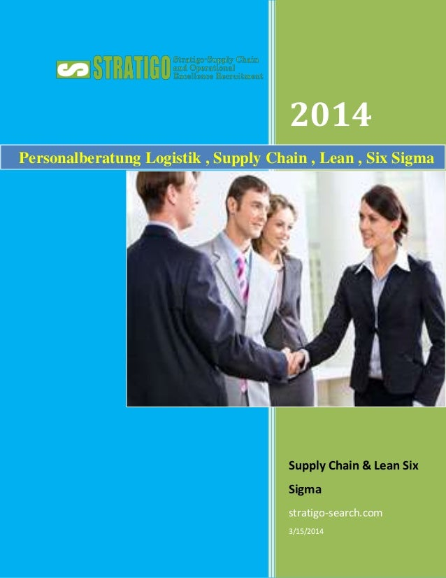 2014 Supply Chain & Lean Six Sigma stratigo-search.com 3/15/2014 Personalberatung Logistik , Supply Chain , Lean , Six Sig...