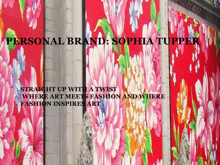 PERSONAL BRAND: SOPHIA TUPPER<br />STRAIGHT UP WITH A TWIST<br /> WHERE ART MEETS FASHION AND WHERE FASHION INSPIRES ART<b...