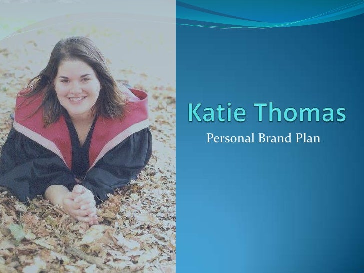 Katie Thomas<br />Personal Brand Plan<br />