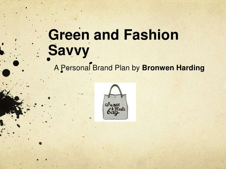 Green and Fashion Savvy    A Personal Brand Plan by Bronwen Harding<br />