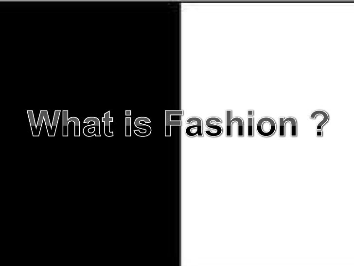 What is Fashion ?<br />