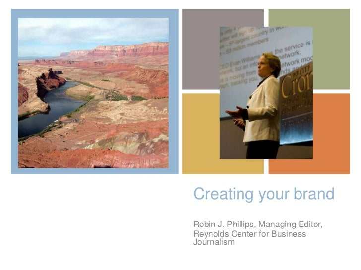 Creating your brand<br />Robin J. Phillips, Managing Editor, <br />Reynolds Center for Business Journalism<br />
