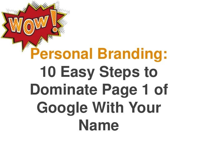 Personal Branding: 10 Easy Steps toDominate Page 1 of Google With Your      Name