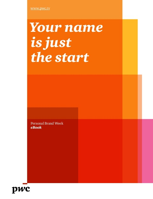 Your name is just the start Personal Brand Week eBook www.pwc.tv
