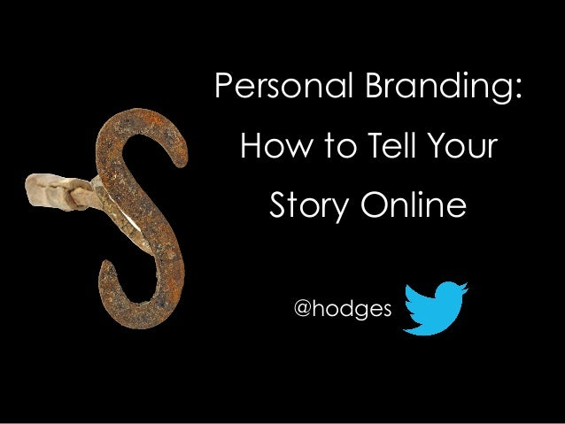 Personal Branding: How to Tell Your Story Online @hodges