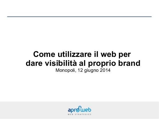 Come utilizzare il web per dare visibilità al proprio brand Monopoli, 12 giugno 2014