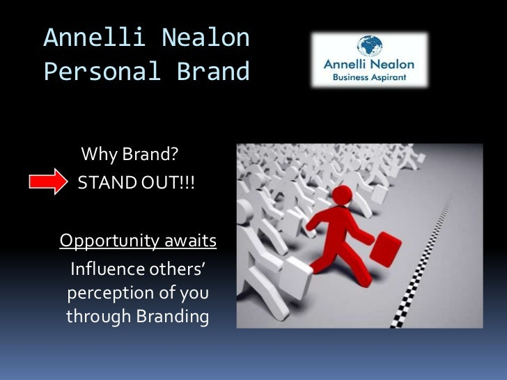 Annelli NealonPersonal Brand   Why Brand?   STAND OUT!!! Opportunity awaits  Influence others'  perception of you through ...